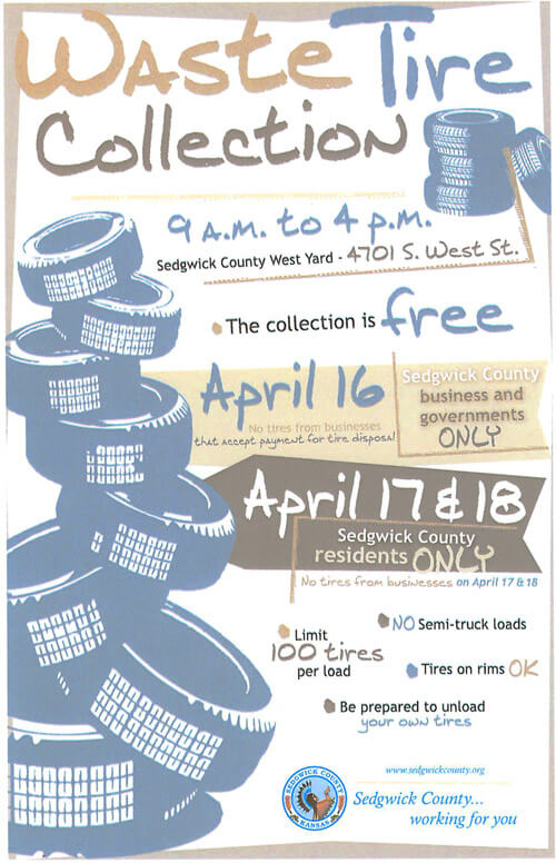 Sedgwick County Waste Tire Collection Information. April 16-18, 9am to 4pm. The collection is free. No semi-truck loads.  Limit 100 tires per load.